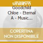 Eternal a - music for meditation, relaxa cd musicale di Chloe Goodchild