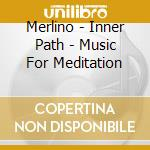 Inner path - music for meditation cd musicale di MERLINO