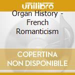 Organ History - French Romanticism cd musicale di Sacchetti - vv.aa.