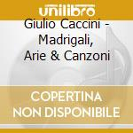 Madrigali,arie,canzoni-acc. c.monteverdi cd musicale di Giulio Caccini