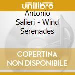 Salieri, A. - Wind Serenades cd musicale di A. Salieri