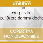 Trio crn.pf.vln. op.40/etc-damm/klocher cd musicale di Brahms