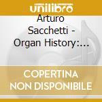 Arturo Sacchetti - Organ History: England From Elgar To Arnell cd musicale di Sacchetti - vv.aa.