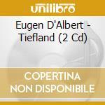 Tiefland - weikl,marton,kollo, janowski cd musicale di E. D'albert
