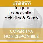 Leoncavallo, R. - Melodies & Songs cd musicale di Leoncavallo