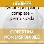 Sonate per piano complete - pietro spada cd musicale di Clementi