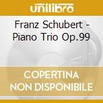 Schubert, F. - Piano Trio Op.99 cd musicale di Schubert