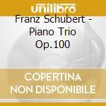 Schubert, F. - Piano Trio Op.100 cd musicale di Schubert
