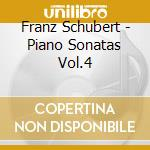 Schubert, F. - Piano Sonatas Vol.4 cd musicale di Schubert