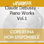 Debussy, C. - Piano Works Vol.1 cd musicale di Debussy