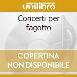 Concerti per fagotto cd musicale di Rossini
