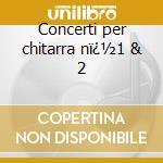 Concerti per chitarra n�1 & 2 cd musicale di Mauro Giuliani