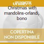 Christmas with mandolins-orlandi, bono cd musicale di Artisti Vari