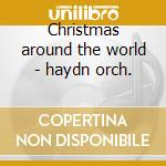 Christmas around the world - haydn orch. cd musicale di Artisti Vari