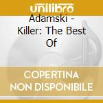 Killer:the best of adamski cd musicale di Adamski