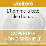 L'homme a tete de chou... cd musicale di Serge Gainsbourg