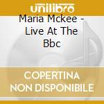 LIVE AT THE BBC cd musicale di Maria Mckee