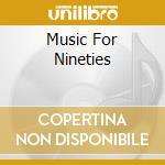 Music for 90 cd musicale di Artisti Vari