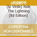 (LP VINILE) RIDE THE LIGHTNING (LTD EDITION) lp vinile di METALLICA
