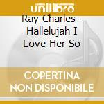 Hallelujah i love her so 55/57 cd musicale di Ray Charles