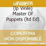 (LP VINILE) MASTER OF PUPPETS (LTD ED) lp vinile di METALLICA