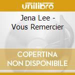 Jena Lee - Vous Remercier cd musicale di Jena Lee