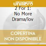 2 FOR 1: NO MORE DRAMA/LOV cd musicale di BLIGE MARY J.