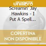 I put a spell on you cd musicale di Hawkins screamin' jay