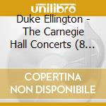 THE CARNEGIE HALL CONCERTS: 1943-1947 8C  cd musicale di DUKE ELLINGTON