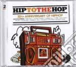 HIP TO THE HOP:HIP HOP 30TH ANNIVERSARY   cd musicale di Artisti Vari