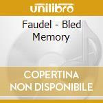 BLED MEMORY                               cd musicale di FAUDEL