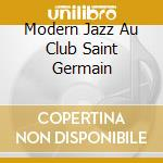 MODERN JAZZ AU CLUB SAINT GERMAIN         cd musicale di Bobby Jaspar