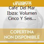 Caf? del mar vol 5 & 6 cd musicale di ARTISTI VARI