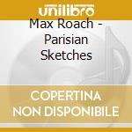 PARISIAN SKETCHES                         cd musicale di Max Roach