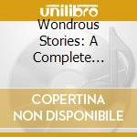 WONDROUS STORIES: A COMPLETE INTRODUCTIO  cd musicale di ARTISTI VARI