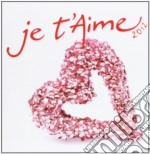 Je t'aime 2012 cd musicale di Artisti Vari