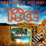 10cc - Dreadlock Holiday - The Collection cd musicale di Cc Ten