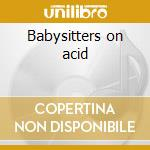 Babysitters on acid cd musicale di Lunachicks
