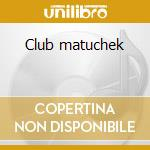 Club matuchek cd musicale