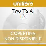 TWO T'S ALL E'S cd musicale di PETTERSEN ED