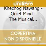 Quiet mind,musical cd musicale di Nawang Khechog