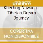 Khechog Nawang - Tibetan Dream Journey cd musicale di Nawang Khechog