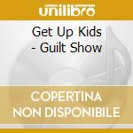 GUILT SHOW cd musicale di GET UP KIDS