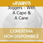 With a cape & a cane cd musicale di Joggers
