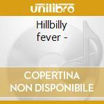 Hillbilly fever - cd musicale di Shafer Robert