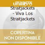 Straitjackets - Viva Los Straitjackets cd musicale di Straitjackets Los
