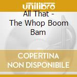 All That - The Whop Boom Bam cd musicale