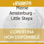 Merrie Amsterburg - Little Steps cd musicale di Amsterburg Merrie