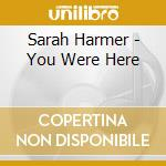 You were here - cd musicale di Sarah Harmer
