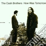 The Cash Brothers - How Was Tomorrow cd musicale di The cash brothers